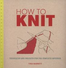 How to Knit: Techniques and Projects for the Complete Beginner (Paperback or Sof
