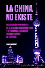 La China No Existe : Observación Comparativa de la Realidad Moderna en China...