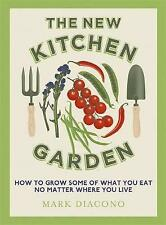 The New Kitchen Garden: How to Grow Some of What You Eat No Matter Where You Liv