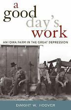 A Good Day's Work: An Iowa Farm in the Great Depression, Hoover, Dwight W., Good