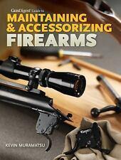 Gun Digest Guide to MAINTAINING & ACCESSORIZING Firearms by Muramatsu