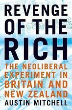 Revenge of the Rich: The Neoliberal Revolution in Britain and New Zealand by...