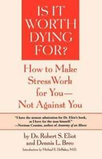 Is It Worth Dying For?: How To Make Stress Work For You - Not Against You