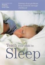 Teach Your Child to Sleep: Solving Sleep Problems from Newborn Through Childhoo…