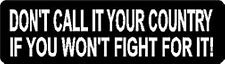 DON'T CALL IT YOUR COUNTRY IF YOU WON'T FIGHT FOR IT! HELMET STICKER HARD HAT
