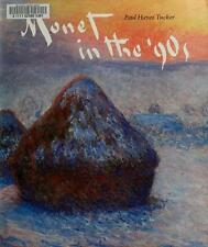 Monet in the Nineties : The Series Paintings by Paul H. Tucker