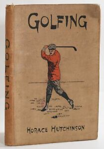 Horace Hutchinson / Golfing The Oval Series of Games 1898