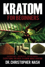 Kratom for Beginners - Paperback Book - All about Kratom Plants Pills Powders