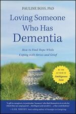 Loving Someone Who Has Dementia : How to Find Hope While Coping with Stress...