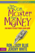 Your Kids Can Master Their Money: Fun Ways to Help Them Learn How (Focus on the