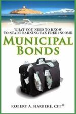 Municipal Bonds : What You Need to Know to Start Earning Tax Free Income by...