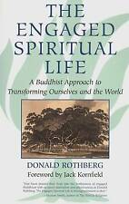 THE ENGAGED SPIRITUAL LIVE A BUDDHIST APPROACH DONALD ROTHBERG
