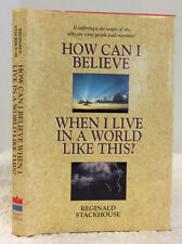 HOW CAN I BELIEVE WHEN I LIVE IN A WORLD LIKE THIS? - Reginald Stackhouse, 1990