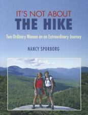 It's Not About the Hike: Two Ordinary Women on an Extraordinary Journey