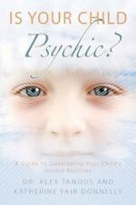 Is Your Child Psychic? by Dr. Alex Tanous & Katherine Donnelly (2009 PB) 501