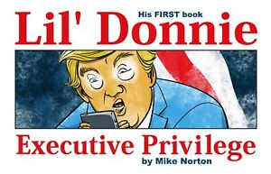 "DONALD TRUMP ""LIL' DONNIE VOLUME ONE: EXECUTIVE PRIVILEGE"" HARDCOVER MIKE NORTON"