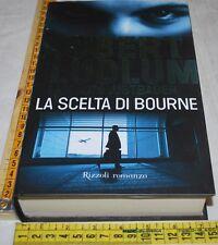 LUDLUM Robert LUSTBADER - LA SCELTA DI BOURNE - 1a Rizzoli 2009 - libri usati