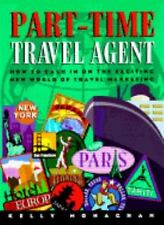Part Time Travel Agent: How to Cash In On The Exciting New World of Travel Marke