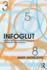 Infoglut: How Too Much Information Is Changing the Way We Think and Know (Paper.