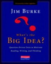 What's the Big Idea? : Question-Driven Units to Motivate Reading, Writing, and T