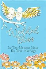 Moments That Matter: Wedded Bliss : In-The-Moment Ideas for Your Marriage by...