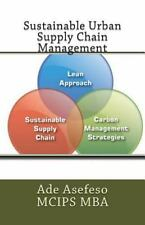 Sustainable Urban Supply Chain Management by Ade Asefeso MCIPS MBA (2015,...