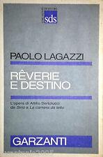PAOLO LAGAZZI REVERIE E DESTINO L'OPERA DI ATTILIO BERTOLUCCI GARZANTI 1993