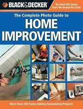 Black & Decker The Complete Photo Guide to Home Improvement: More Than-ExLibrary
