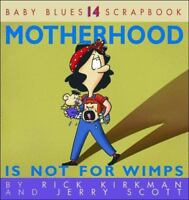 Motherhood Is Not For Wimps: Baby Blues Scrapbook No. 14: By Kirkman, Scott, ...