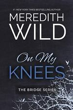 On My Knees-Meredith Wild-2014 Bridge novel #1-trade sized paperback-comb ship