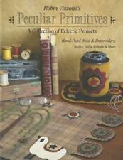 Peculiar Primitives -Hand-Dyed Wool & Embroidery Projects-Quilts, Dolls, pillow