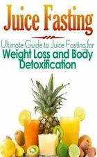 Juice Fasting: Ultimate Guide to Juice Fasting for Weight Loss and Body...