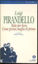 PIRANDELLO LUIGI TUTTO PER BENE COME PRIMA, MEGLIO DI PRIMA OSCAR MONDADORI 1993