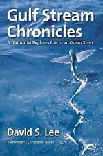 Gulf Stream Chronicles: A Naturalist Explores Life in an Ocean River (Hardback o