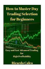 USED (LN) How to Master Day Trading Selection for Beginners by Ricardo Calca