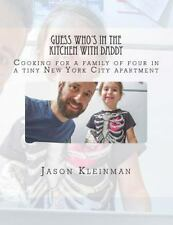 Guess Who's in the Kitchen with Daddy : Cooking for a Family of Four in a...