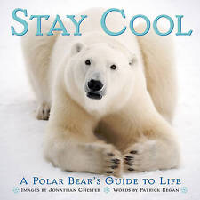 Stay Cool: A Polar Bear's Guide to Life (Extreme Images) by Jonathan Chester
