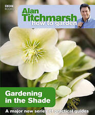 How to Garden Gardening in the Shade by Alan Titchmarsh BRAND NEW BOOK (P/B 2009