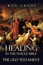 Healing in the Whole Bible -- the Old Testament by Ken Chant (2012, Paperback)