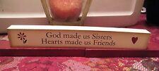 "12"" GOD MADE US SISTER HEARTS made us FRIENDS inspirational Shelf Sitter Sign"