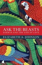 Ask the Beasts: Darwin and the God of Love, Johnson, Elizabeth A., Good Conditio