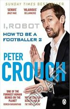 I, Robot How to Be a Footballer 2 by Peter Crouch 9781529104639 | Brand New
