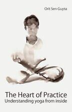 The Heart of Practice : Understanding Yoga from Inside by Orit Sen-Gupta...