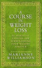 A Course in Weight Loss : 21 Spiritual Lessons for Surrendering...  (NoDust)