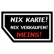 """Fun Aufkleber für Autoscheibe """"Nix Karte, Nix Verkaufe, Meins !"""" ca.100x60mm"""