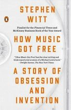 How Music Got Free : A Story of Obsession and Invention by Stephen Witt...