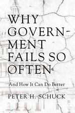 Why Government Fails So Often : And How It Can Do Better by Peter H. Schuck...