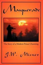 Masquerade : The Story of a Modern Prince Charming by J. W. Misner (2000,...