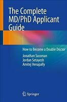 Complete MD/Phd Applicant Guide : How to Become a Double Doctor, Paperback by...
