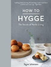 How to Hygge: The Secrets of Nordic Living by Signe Johansen (Hardback, 2016)